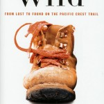 Wild, by Cheryl Strayed, 336 pages, Knopf Doubleday, $25.95