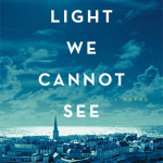 All the Light We Cannot See,  by Anthony Doerr