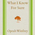 What I Know for Sure,  by Oprah Winfrey (Sept. 2)