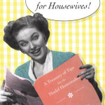 Although Helpful Hints to Housewives is long out of print, Helpful Hints For Housewives offers much of the same motherly advice.     photo: © chronicle books