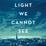 All the Light We Cannot See: A Novel, by Anthony Doerr