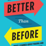 Better than Before: What I Learned About Making and Breaking Habits, by Gretchen Rubin