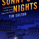 Sunny's Nights: Lost and Found at a Bar on the Edge of the World, by Tim Sultan (hardcover)