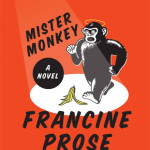 Mister Monkey: A Novel, by Francine Prose